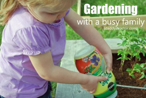 Trial and error, what one busy mom has learned about gardening with a busy family!