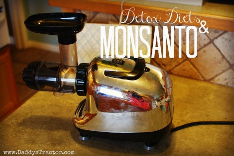 Detox Diets and Monsanto: Why We Should Think for Ourselves  {DaddysTractor.com}